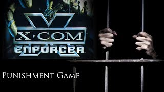 Punishment Game: X-COM Enforcer