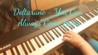 You can Always Come Home Piano Cover (Deltarune)