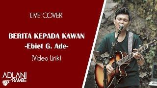 Berita Kepada Kawan - Ebiet G. Ade (Video Lirik) | Adlani Rambe [Live Cover]