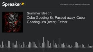 Cuba Gooding Sr. Passed away. Cuba Gooding Jr's.(actor) Father (made with Spreaker)