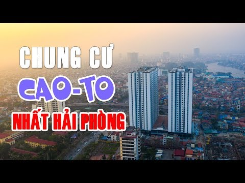 Chung cư CAO – TO nhất Hải Phòng   Chung cư Golden Land 5 Hoàng Huy Đổng Quốc Bình   Flycam 4K