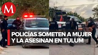 Policías de Tulum someten y matan a mujer salvadoreña