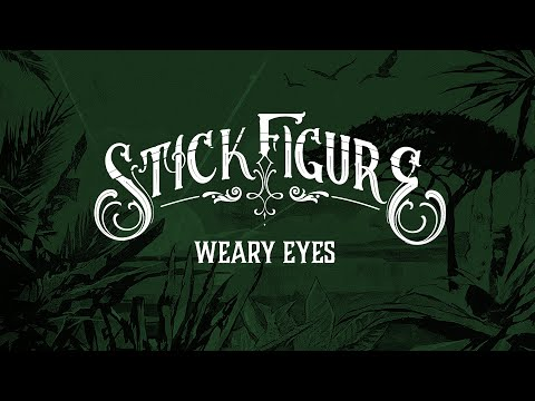 "Stick Figure – ""Weary Eyes"""