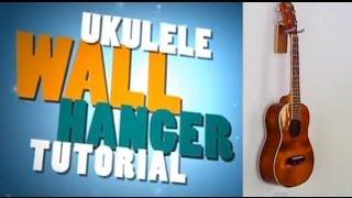 Cool Ez Ukulele Wall Hanger Tutorial