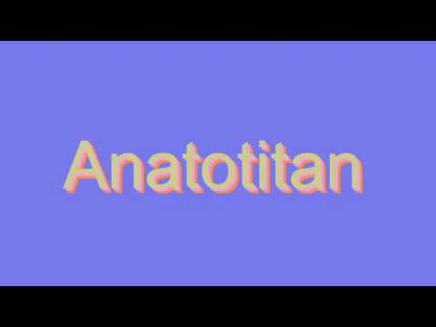 How to Pronounce Anatotitan