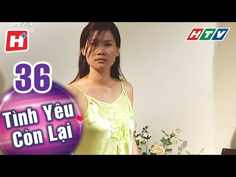 Tình Yêu Còn Lại - Tập 36 | HTV Phim Tình Cảm Việt Nam Hay Nhất 2018