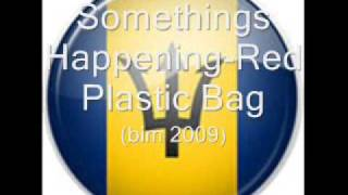 Somethings Happening- Red Plastic Bag (BIM 2K9)