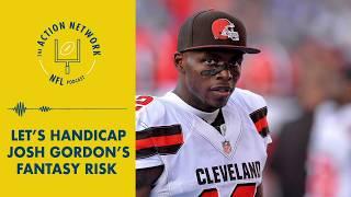 Josh Gordon's Fantasy Risk | The Action Network NFL Podcast