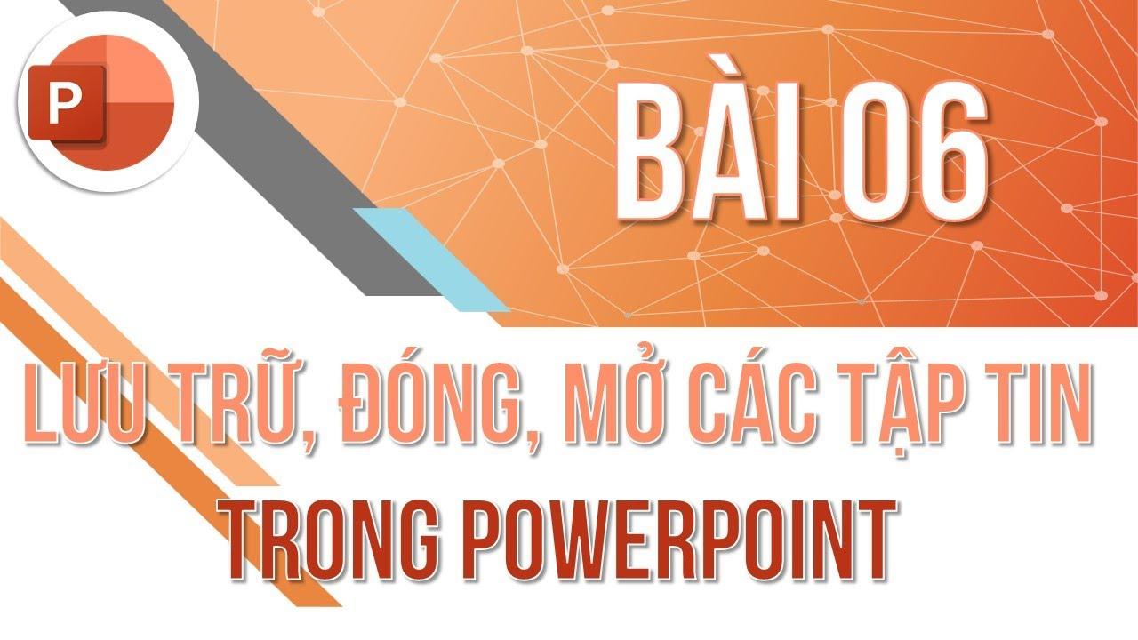 Học PowerPoint cơ bản | Bài 06: Lưu trữ, đóng, mở tập tin trình chiếu | Trường học PowerPoint