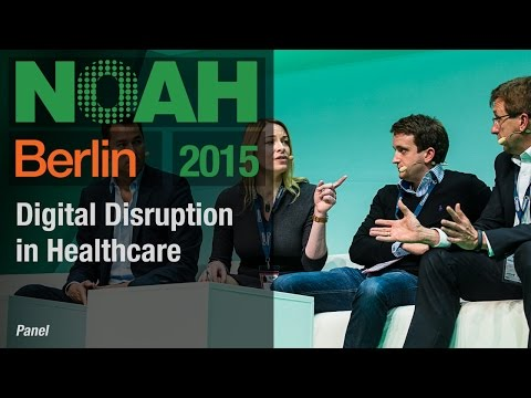 Digital Disruption in Healthcare – Panel – NOAH15 Berlin
