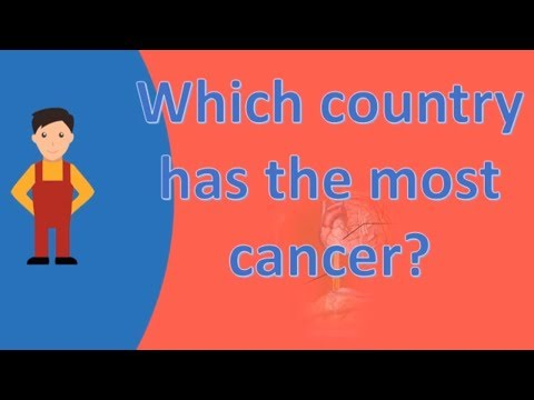 Which country has the most cancer ? |Best Health FAQS