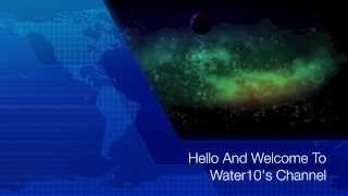 Hello And Welcome To Water10's Channel