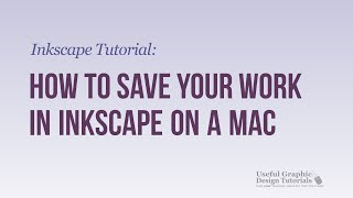 Video #3 - How to Save your work in Inkscape Using a Mac -Inkscape Tutorial