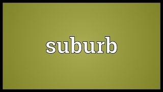 Suburb Meaning