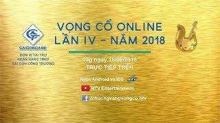 VỌNG CỔ ONLINE 2018 | Đêm tuyển chọn 1 | VCOL 2018 | 18/08/2018