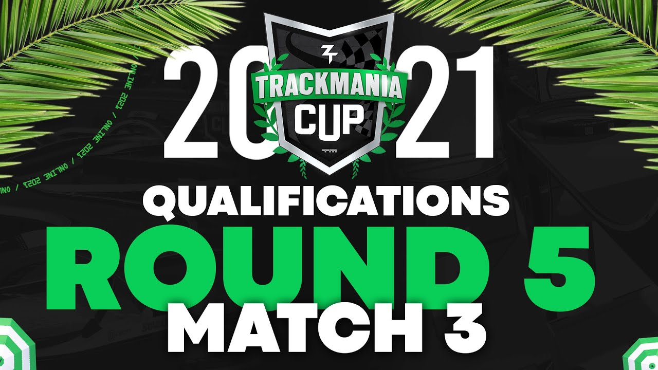 Trackmania Cup 2021 #19 : Qualifications - Round 5 / Match 3