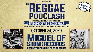 The Reggae Podclash #24 - MIGUEL of Skunk Records: Deconstructing 40oz To Freedom - 10/24/2020