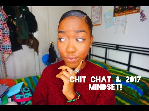 Chit Chat -  2017 Mindset! (Goals, Aspirations & Thoughts)