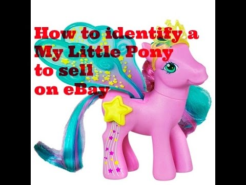 How to identify a My Little Pony to sell on eBay - selling My Little Ponies on ebay