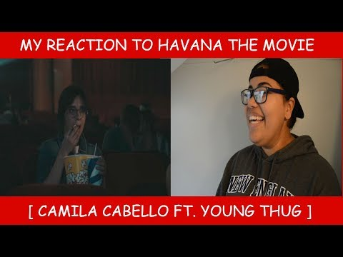 Re Uploaded My Reaction To Havana The Movie By Camila Cabello Ft Young Thug