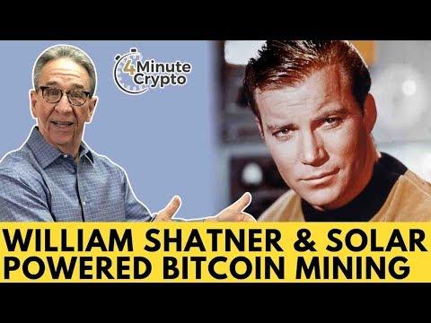 William Shatner Captains Solar Powered Bitcoin Mining Operation.   4 Minute Crypto   6/15/2018