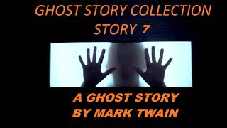 GHOST STORY COLLECTION ♦ STORY 7 ♦ A Ghost Story By Mark Twain  ♦ (Horror Short Story)