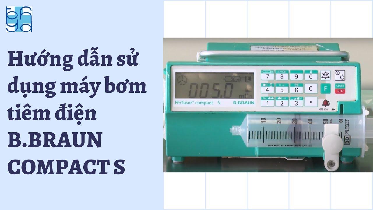 Hướng dẫn sử dụng máy bơm tiêm điện B.BRAUN COMPACT S | UMC | Bệnh viện Đại học Y Dược TPHCM