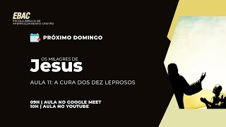 A CURA DOS DEZ LEPROSOS - Lucas 17:11-19   EBAC   Os Milagres de Jesus   Dc. Paulo Silas