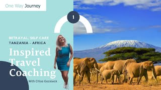 Inspired Travel Coaching | Overcoming Betrayal, Self Care and Planning a trip to Tanzania, Africa