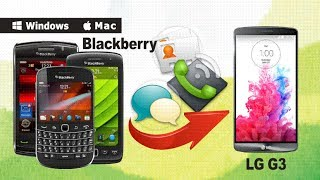 How to Transfer All Contacts, SMS, Call Logs from BlackBerry OS 10,OS 7 Phone to LG G3, G4, G5?