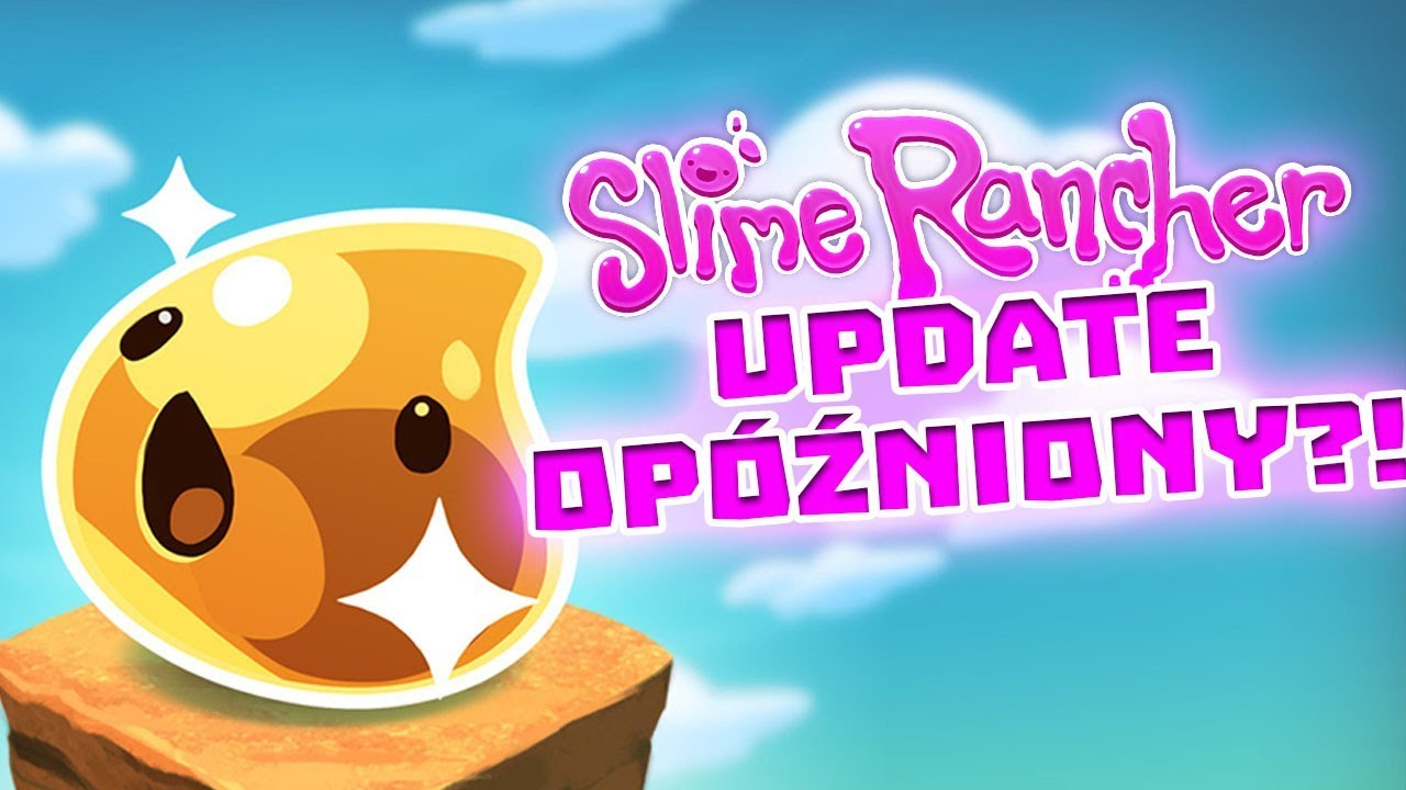 UPDATE OPÓŹNIONY?! SLIME RANCHER #120