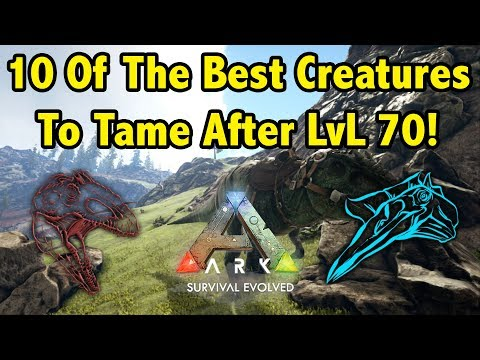 Top 10 Creatures You NEED TO TAME AFTER LVL 70 In Ark Survival Evolved!