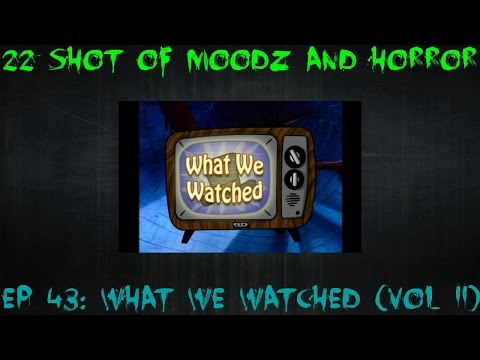 Podcast: 22 Shots of Moodz and Horror Ep. 43 (What We Watched Vol. II)