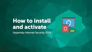 How to install and activate Kaspersky Internet Security 2018