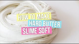 HOW TO MAKE HARD BUTTER SLIME SOFT