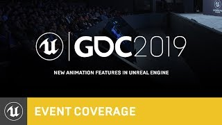 New Animation Features in Unreal Engine | GDC 2019 | Unreal Engine