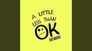 A Little Less Than OK