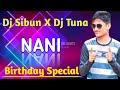 Nani(Dance Mix)Dj Sibun Nd Dj Tuna || Dj Sibun Birthday Special Mix || EDM Tapori Mix || Dj Guru ||