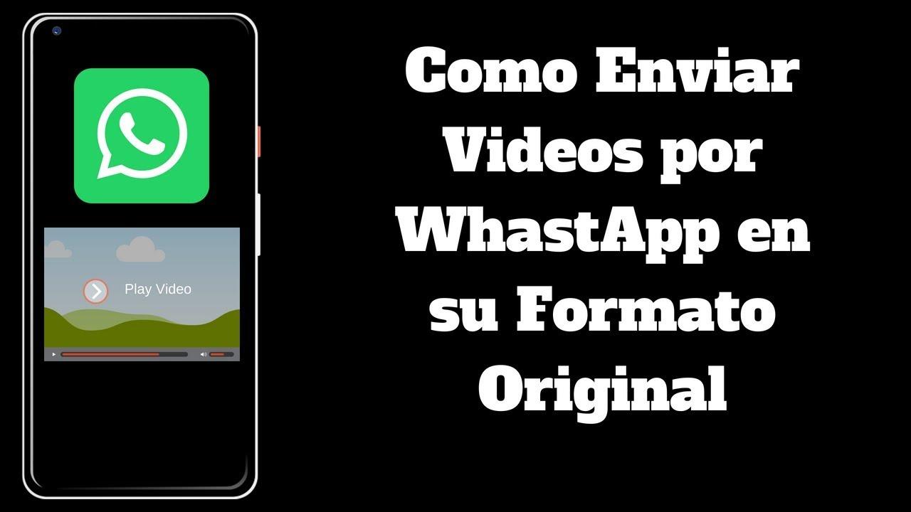 Como Enviar Videos por WhastApp en su Formato Original - YouTube