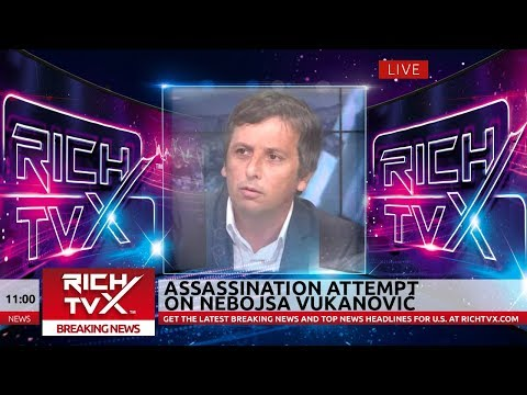 Breaking News: Assassination Attempt on Nebojša Vukanović – Rich TVX News