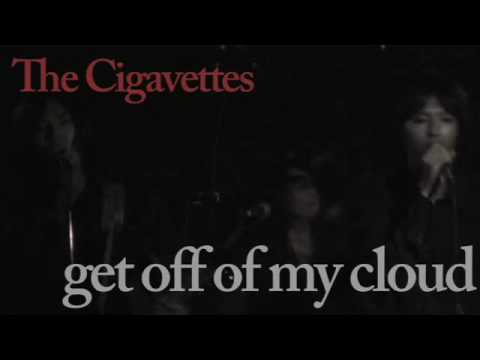 the cigavettes / get off of my cloud