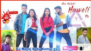 Aao kabhi haweli pe video_New_nagpuri_Vao_Kabhi_Haweli_Pe_Singer-Ashish_Bharti__2019 Nagpuri remix