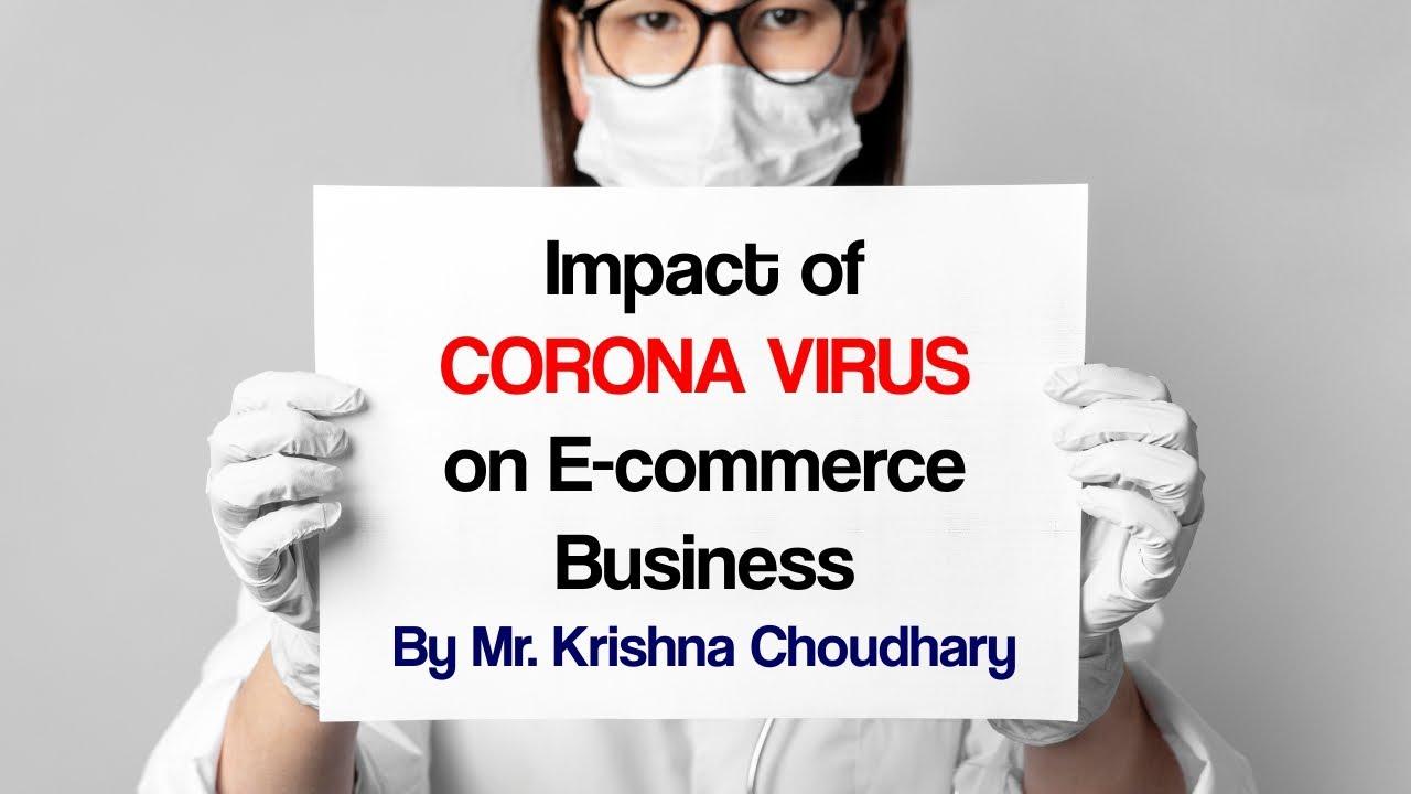 Impact of CORONA VIRUS on E-commerce Business | By Mr. Krishna Choudhary