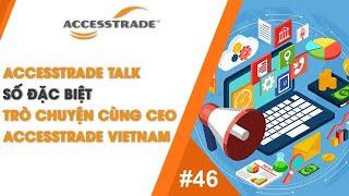 ACCESSTRADE TALK #46: SỐ ĐẶC BIỆT - TRÒ CHUYỆN CÙNG CEO ACCESSTRADE Việt Nam