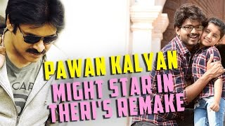 #PawanKalyan Might Star In #Theri's Remake