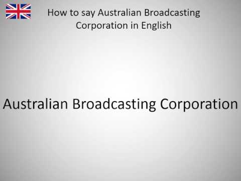 How to say Australian Broadcasting Corporation in English?
