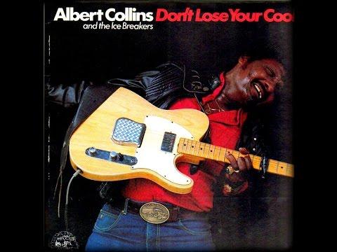 ALBERT COLLINS -  DON'T LOSE YOUR COOL (FULL ALBUM)