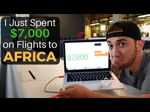 I Just Spent $7,000 on Flights to Africa...