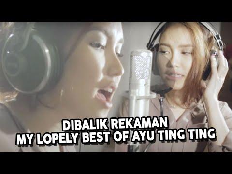 Dibalik Rekaman My lopely Best Of Ayu Ting Ting