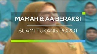 Mamah dan Aa Beraksi - Suami Tukang Porot